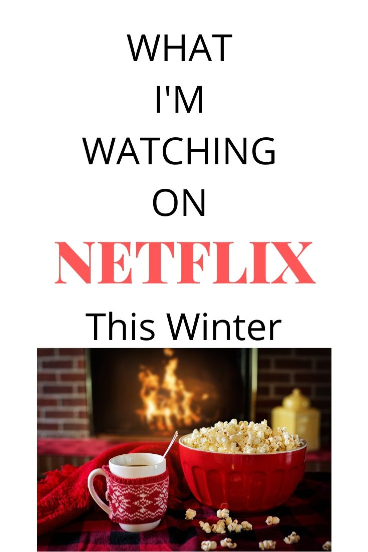 What I'm watching on Netflix this winter. What to watch on Netflix this winter